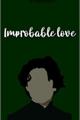 História: Improbable love