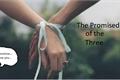 História: The Promise of the Three - TPT (Hiatus)