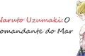 História: Uzumaki Naruto: O Comandante do Mar