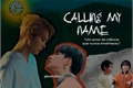 História: Calling My Name