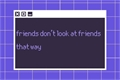História: Friends don't look at friends that way - Joesar
