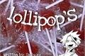 História: Lollipop's; (Shinkami)