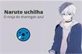 História: Naruto uchiha - o ninja do sharingan azul