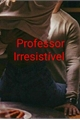 História: Professor Irresistível