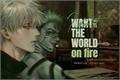 História: I don't want to set the world on fire - GoYuu