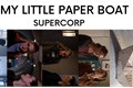 História: My little paper boat - Supercorp Karlena