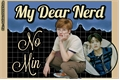 História: NoMin - (My Dear Nerd)