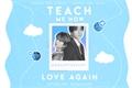 História: Teach me how to love again