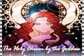 História: The Holy Chosen by the Goddess