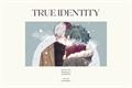 História: True Identity