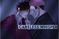 História: Careless Whisper; sukufushi.