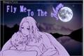 História: Fly Me To The Moon