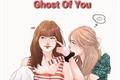História: Ghost of You (Imagine Chaelisa) (G!P)