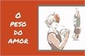 História: O peso do amor - Tododeku