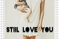História: Stiil love you