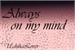 Fanfic / Fanfiction Always On My Mind... - Sendo Reescrita