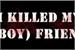 Fanfic / Fanfiction I Killed My (Boy) Friend