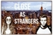 Fanfic / Fanfiction Close as Strangers-Season 2
