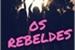 Fanfic / Fanfiction Os Rebeldes (Reescrevendo)