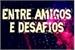 Fanfic / Fanfiction Entre Amigos e Desafios - Interativa - HIATUS