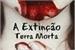 Fanfic / Fanfiction Terra Morta; A Extinção - Interativa
