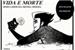 Fanfic / Fanfiction Vida e Morte: dois lados da mesma moeda