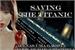 Fanfic / Fanfiction Saving the Titanic