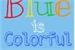 Fanfic / Fanfiction Blue is Colorful - 1a Temporada