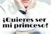 Fanfic / Fanfiction ¿Quieres ser mi princeso?