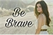 Fanfic / Fanfiction Be Brave