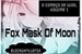 Fanfic / Fanfiction Fox Mask Of Moon. (Interativa) Em Pausa.
