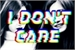 Fanfic / Fanfiction I Don't Care