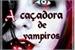 Fanfic / Fanfiction Caçadora de vampiros