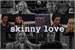 Fanfic / Fanfiction Skinny Love