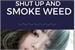 Fanfic / Fanfiction Shut Up and Smoke Weed