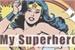 Fanfic / Fanfiction My Super hero