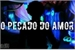 Fanfic / Fanfiction O Pecado do Amor