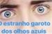 Fanfic / Fanfiction O estranho garoto dos olhos azuis