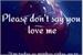 Fanfic / Fanfiction Please don't say you love me.
