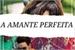 Fanfic / Fanfiction A Amante Perfeita