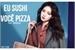 Fanfic / Fanfiction Eu sushi, você pizza