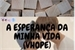 Fanfic / Fanfiction A Esperança Da Minha Vida (Vhope)