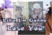 Fanfic / Fanfiction Like I am Gonna Lose You - Camren