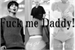 Fanfic / Fanfiction Fuck me Daddy!