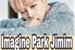 Fanfic / Fanfiction O amor da minha vida - Imagine Park Jimim