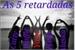 Fanfic / Fanfiction As 5 Retardadas!!!