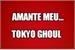 Fanfic / Fanfiction Amante Meu... Tokyo Ghoul