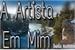 Fanfic / Fanfiction A Artista Em Mim