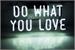 Fanfic / Fanfiction Do what you love