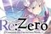 Fanfic / Fanfiction Re Zero: Nova vida em um mundo de fantasia do zero! (Ou não)